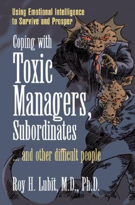 Coping With Toxic Managers, Subordinates By Lubit, Roy H.
