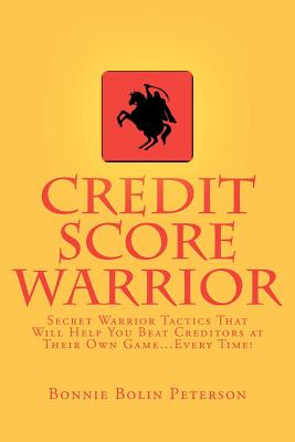 CreateSpace Credit Score Warrior: Secret Warrior Tactics That Will Help You Beat Creditors at Their Own Game...Every Time! by Peterson, Bonn at Sears.com